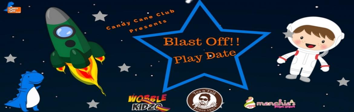 Book Online Tickets for Blast Off, Mumbai and.     Hey Space Cadets and Aliens   The countdown has begun   Come join me   As we are going to have lots of fun!!   This play date is for Candy Cane Club Members and Invitees Only.   2-7 Year-Olds.   Non-Members