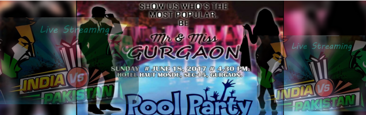 MR and MISS GURGAON 2017 POOL PARTY With India v/s Pakistan Finals Live Streaming