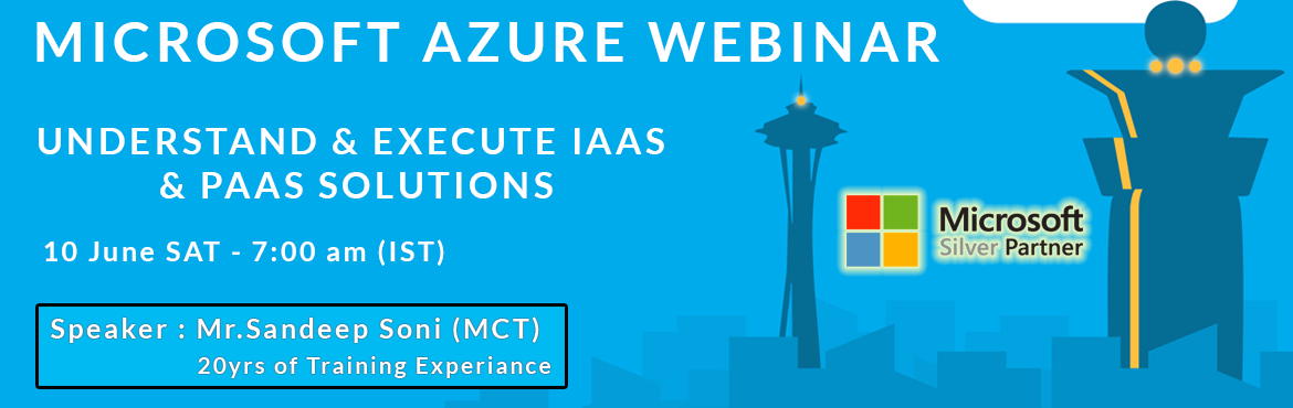 Book Online Tickets for Free - Microsoft Azure Webinar by Mr. Sa, Hyderabad. Microsoft Azure Webinar - Free Understand & Execute IAAS & PAAS solutions on Microsoft Azure using an example business case. 10 June SAT - 7:00 am (IST) 09 June FRI - 9:30 pm (EDT) 09 June FRI - 6:30 pm ( PDT ) -------------------------------
