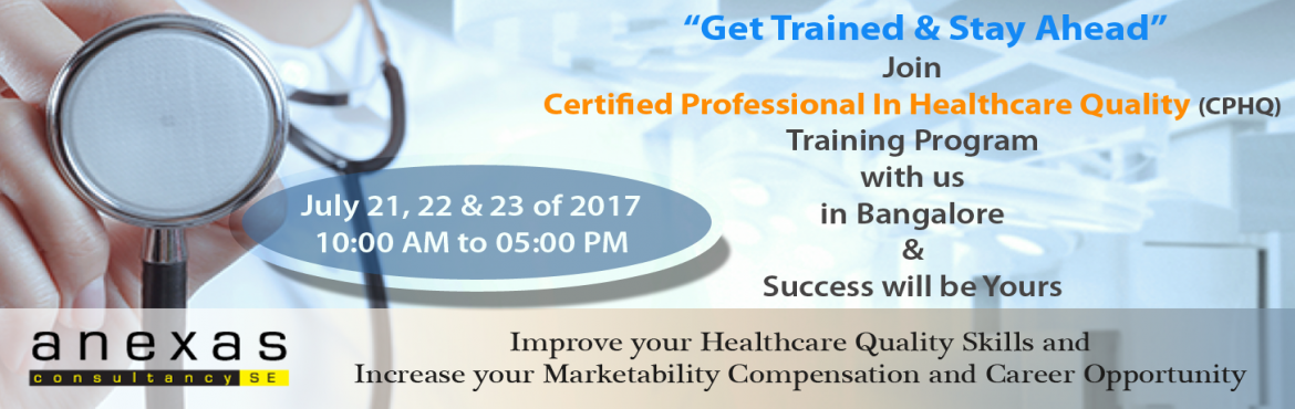 Join CPHQ Training program in Anexas and increase your Healthcare Quality Skills by passing and certifying with CPHQ