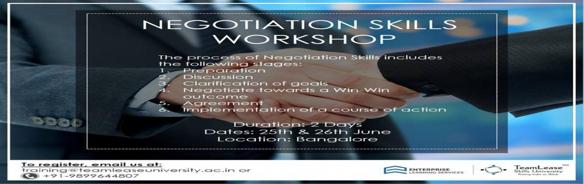 Book Online Tickets for Workshop on Negotiation Skills @ Bangalo, Bengaluru.   Learn the Delicate Art of Negotiating   This course will help you understand the process of negotiation - how to prepare, have clear aims and objectives, how and when to use different negotiating styles, strategies and tact