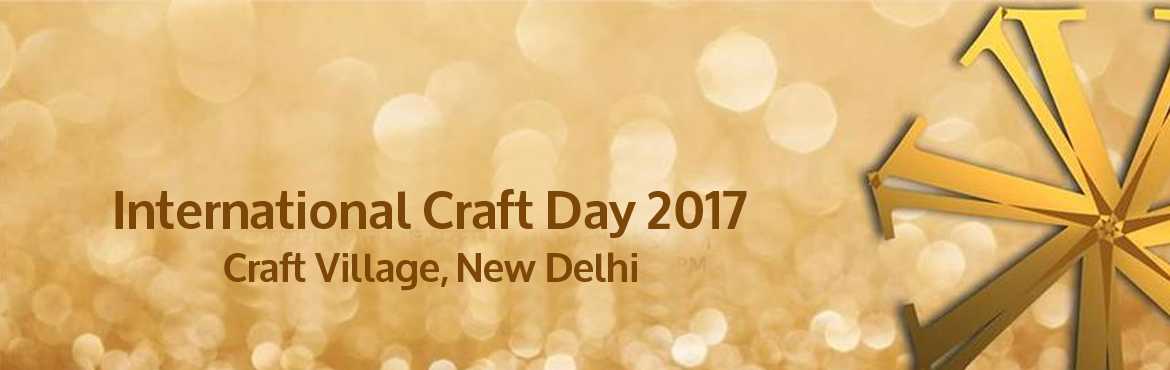 Book Online Tickets for International Craft Day 2017, New Delhi. International Craft Day 2017, New Delhi has been marked on 15th October 2017, last year it was introduced in the world for the first time and received overwhelming response from Craft Lovers, Craft Companies, Design Institutions and general public at