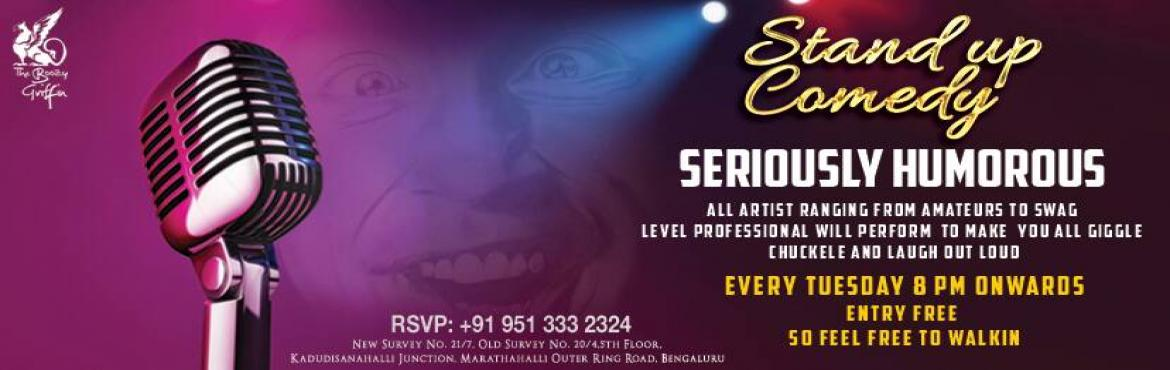 Book Online Tickets for Seriously Humorous Standup Comedy Nights, Bengaluru. Every Tuesday 8PM at The Boozy Griffin Marathalli around 10 comedians will perform their best to make you giggle ,chuckle and laugh out loud.  ENTRY FREE. YOU CANNOT AFFORD TO MISS THIS FUN SHOW.SO GANG UP AND BE THERE WITH YOUR FRIENDS
