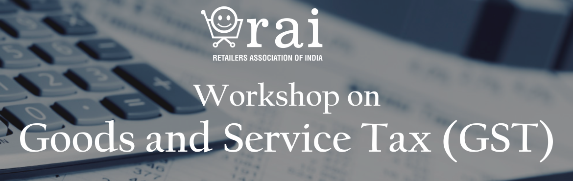 Book Online Tickets for GST Interactive Session, New Delhi. About The Event    Retailers Association of India (RAI) is organising an interactive session on Goods and Service Tax (GST) Act with a view to educate the retail fraternity for smooth implementation of GST. The session will help retailers elimin