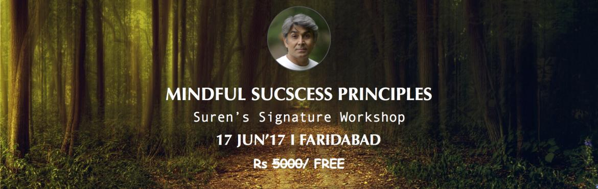 Book Online Tickets for Mindful Success Principles, Faridabad. Free weekend classreveals that \'Life is a Mind Game\' and how being mindful can help improving health, relationships, peace of mind & build mental strengthto achieveyour personal & professional gaols. On this Signatur
