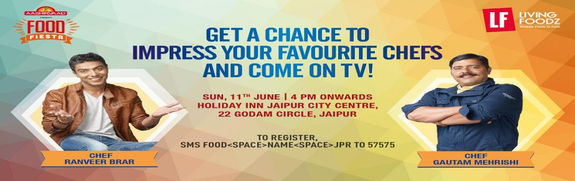 Book Online Tickets for Food Fiesta Jaipur, Jaipur.  Living Foodz brings Food Fiesta to your city!   Join Celebrity Chef Ranveer Brar and Gautam Mehrishi at a Culinary Extravaganza on June 11   India's leading food & lifestyle channel, Living Foodz brings Food Fiesta to J
