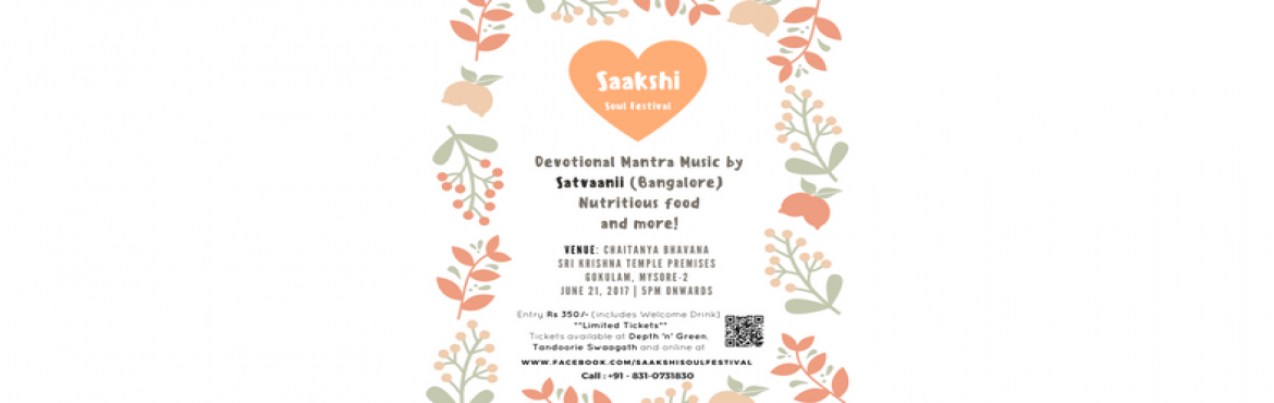 Book Online Tickets for Saakshi Soul Festival Mysuru, Mysuru.   Saakshi Soul Festival Mysuru!One of a kind music festival promoting healthy and conscious living through Sacred/Devotional world music (Music for yoga), food, and art in its inaugural edition is happening on the 21st of June, 2017 in Chaitanya