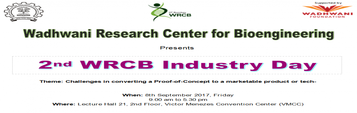Book Online Tickets for 2nd WRCB Industry Day, Mumbai. About the Event: The Wadhwani Research Center for Bioengineering (WRCB) will host its annual Industry Day on Friday, September 8th, 2017. Deliberations at the second edition of the flagship event will revolve around the challenges in converting