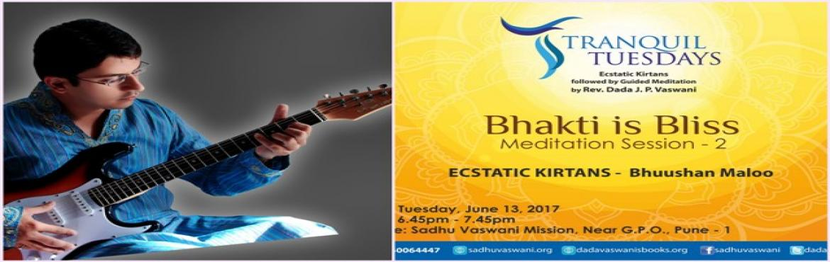 Book Online Tickets for Bhakti is Bliss at Tranquil Tuesdays - J, Pune.  Ecstatic Chants by singer Bhuusahan Maloo followed by Rev. Dada J.P. Vaswani\'s guided meditation on Bhakti Is Bliss.  All are invited. No entry fee!