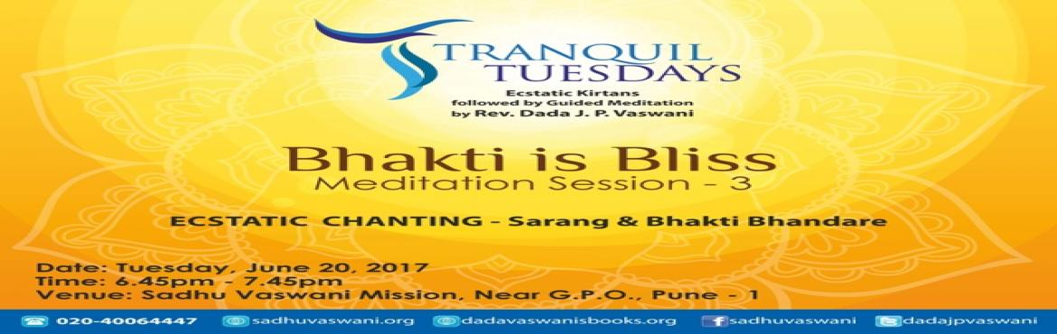 Book Online Tickets for Bhakti is Bliss at Tranquil Tuesdays - J, Pune.  Ecstatic Chants by singers Sarang & Bhakti followed by Dada J.P. Vaswani\'s guided meditation on Bhakti is Bliss. All are invited! No Entry Fee.
