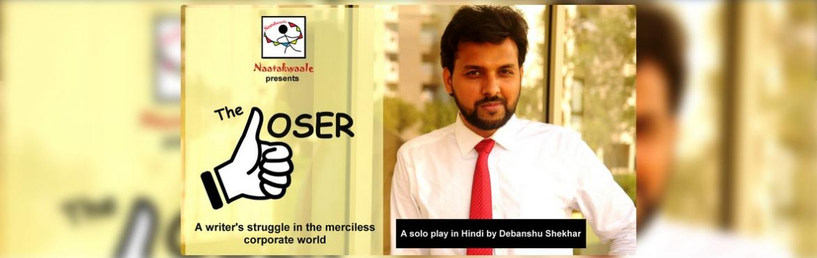 Book Online Tickets for Naatakwaales The LOSER, New Delhi. Play:    The Loser is a solo act depicting the ups and downs of an aspiring writer, Dipen Mishra, forced to sacrifice his literary ambitions for a boring life as a software engineer. Frustrated and upset, he decides to find ways to keep him