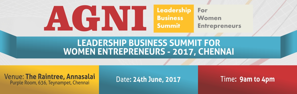 "Book Online Tickets for AGNI Leadership Business Summit for Wome, Chennai. Registration FREE: Dear Women Entrepreneurs who would like to attend the ""AGNI Leadership Business Summit for Women Entrepreneurs"" scheduled in Chennai on 24th June 2017. Delegate are sponsored by MEGHANZ Financial Institute."