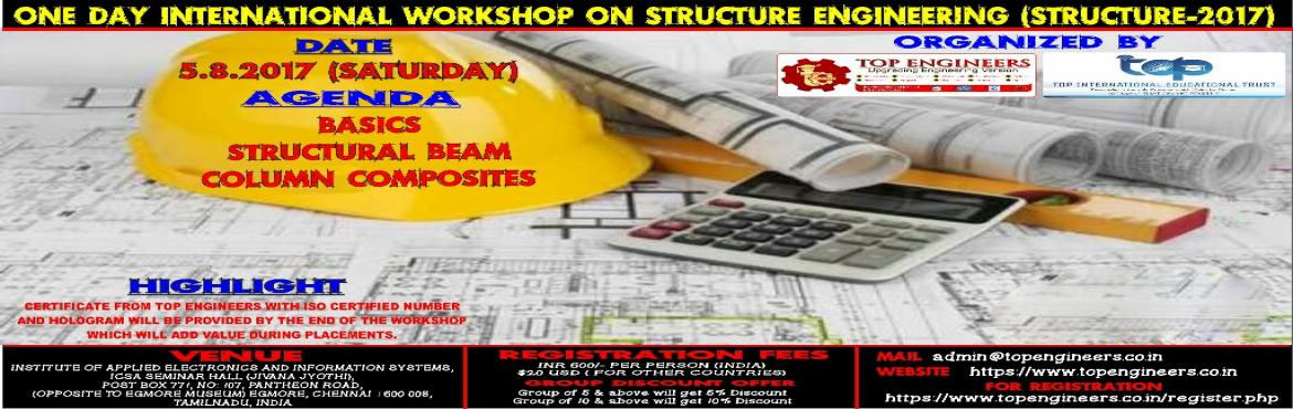 Book Online Tickets for ONE DAY INTERNATIONAL WORKSHOP ON STRUCT, Chennai.               ONE DAY INTERNATIONAL WORKSHOP ON STRUCTURE ENGINEERING (STRUCTURE-2017)     ORGANIZED  BY  TOP ENGINEERS under the under the auspices of TOP INTERNATIONAL EDUCATIONAL TRUST       VENUE   INSTITUT