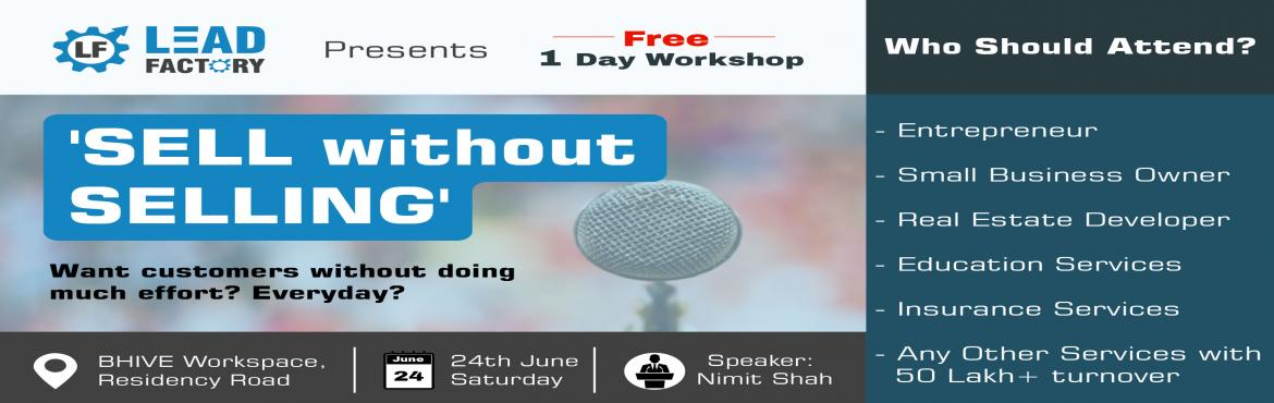Book Online Tickets for Sell Without Selling, Bengaluru. Do you want to create a steady stream of hot, happy, super-qualified ready-to-buy prospective clients? Are you keen to grow your business by 10x? Startups and businesses are struggling to go beyond their first few clients. Expect this workshop to cha