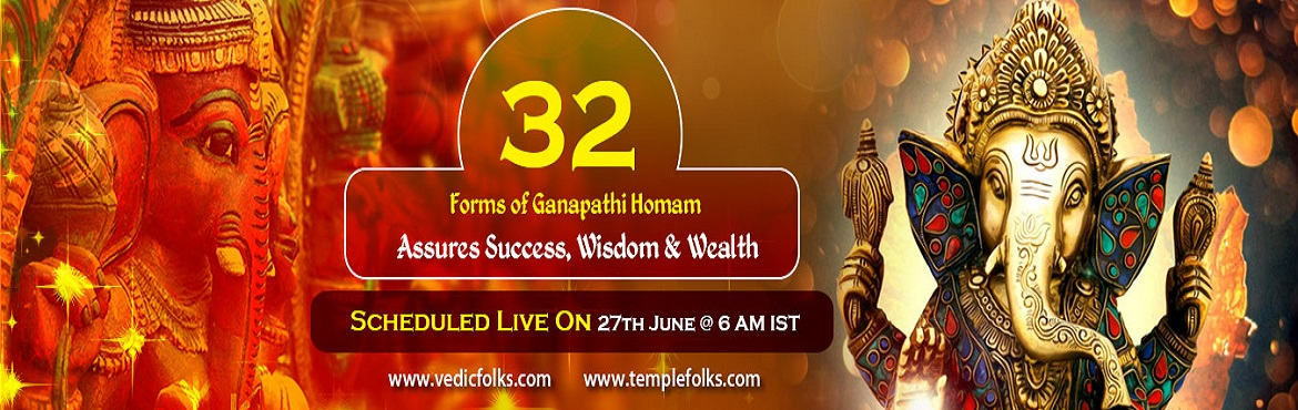 Book Online Tickets for 32 Forms Of Ganesha Homam, Chennai. 32 Forms of Ganesha Homam Fulfill All Wishes, Get Rid of Evil Eyes, And Eliminate Sarpa Dosha Scheduled Live On 27th June @ 6 AM IST Vedicfolks is going to perform the 32 Forms of Ganesha Homam  on 27th June, 2017 to invoke the blessings of Lord