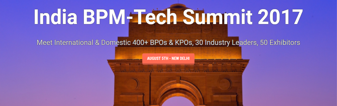Book Online Tickets for INDIA BPO (BPM) TECH SUMMIT, New Delhi.   India BPM-Tech Summit 2017 will be a venue to discuss trends and issues, finding ways to keep the industry relevant, competitive and connected. This year marks a significant shift for the industry as we are launching the India BPM-Tech Summit 2017