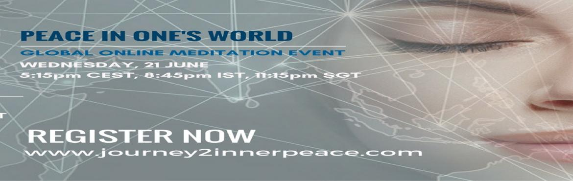 Book Online Tickets for Peace In Ones World 21st June 2017- Glob, Mumbai.  PEACE IN ONE\'S WORLDGlobal Online Meditation for PeaceWednesday, 21st June, 2017, 5:15pm-6:15pm CESTRegister on: www.journey2innerpeace.com/globalregister.html   Why is there still unrest despite all the efforts made around the world