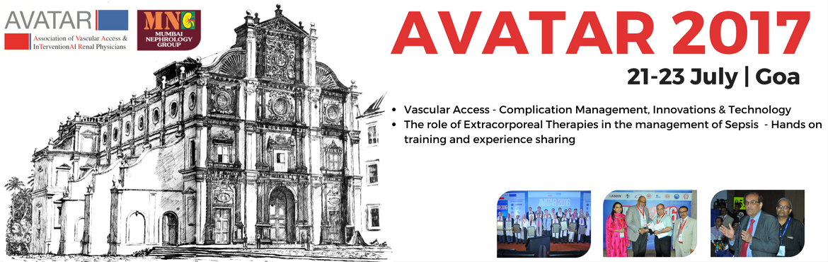 Book Online Tickets for Extracorporeal Therapies in Sepsis | AVA, Goa.   Dear Colleagues,   We would like to invite you to attend the 6th annual event of AVATAR ( Association of Vascular Access & inTerventionAl Renal Physicians ), which will take place at Goa (India) on July 21–23, 2017! We at AVATAR for