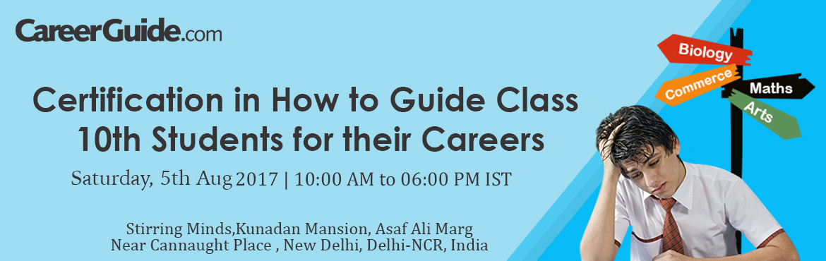 Book Online Tickets for Certification in How to Guide Class 10th, New Delhi. Career Counselling is an emerging career in India, it is all about reaching out to students and providing necessary advice, facts and figures about higher education and career pathways. Whether it is information regarding career choices, colleges, ad
