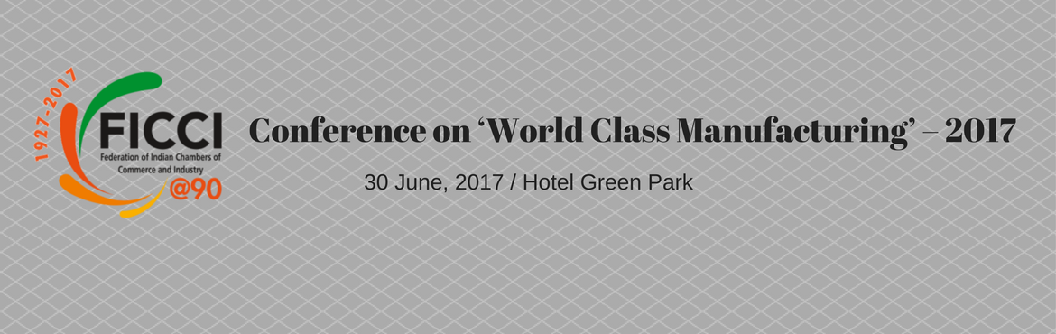 Book Online Tickets for Conference cum Exhibition on World Class, Hyderabad.  Conference cum Expo 'World Class Manufacturing' – 2017 30thJune /Hotel Green Park,Hyderabad(10.30am to 5pm)  As you are aware, Federation of Indian Chambers of Commerce and Industry&n