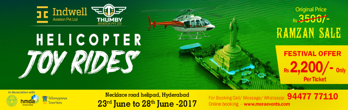 Book Online Tickets for Helicopter Joy Rides 2017 - Ramazan Spec, Hyderabad. About The Event  Birds Eye View of the beautiful city of Hyderabad. Take-Off Point - Necklace Road Helipad. Twin Engine Bell 412 Helicopter. Event Agenda and Attractions - Experience the unique thrill of flying in a Helicopter with Family a
