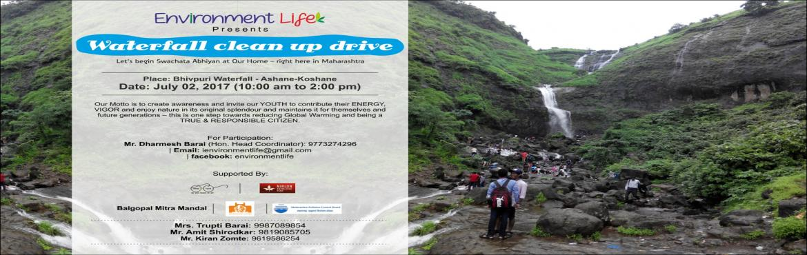 Book Online Tickets for Waterfall Cleanup Drive III (WCD III), Ashane.  Friends and Environment Lovers Join us for maintenance of natural beauty and clean the mess which is created by unknown human beings only Maharashtra is one amongst the most beautiful states in the country, blessed with fauna and flora, mo