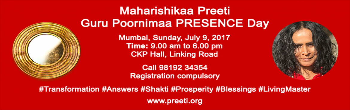 Book Online Tickets for Maharishikaa Preeti Guru Poornima PRESEN, Mumbai. Invitation PRESENCE Day Transformation through amazing answers to your burning questions. Powerful Blessings that bring prosperity. Shakti instantly awakened in you.             PRESENCE DAY with Maharishikaa Preeti In Mumbai, on Sunday, July 9,