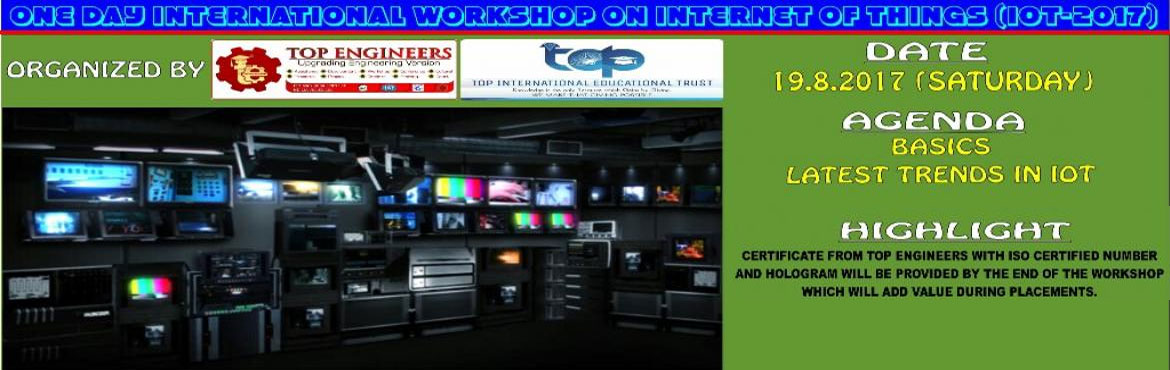 Book Online Tickets for ONE DAY INTERNATIONAL WORKSHOP ONINTERNE, Chennai.               ONE DAY INTERNATIONAL WORKSHOP ONINTERNET OF THINGS (IOT-2017)     ORGANIZED  BY  TOP ENGINEERS under the under the auspices of TOP INTERNATIONAL EDUCATIONAL TRUST       VENUE   INSTITUTE OF APPLI