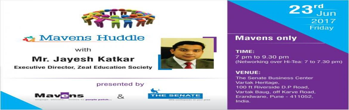 Book Online Tickets for Mavens Huddle with Mr. Jayesh Katkar (ED, Pune.   Mavens Huddle with Mr. Jayesh Katkar (ED-Zeal Education Society) =================================================  On Jun 23rd (Friday), Mavens will \'huddle up\' with Mr. Jayesh Katkar, Owner & Executive Director of Zeal Education Societ