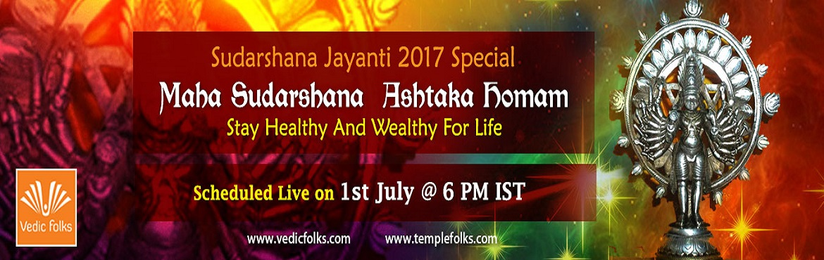 Book Online Tickets for Sudharshana Jayanthi, Chennai. Sudharshana Jayanthi Maha Sudarshana  Ashtaka Homam Stay Healthy And Wealthy For Life Scheduled Live On 1st July @ 6 PM IST Vedicfolks is going to perform the Maha Sudarshana  Ashtaka Homam on the auspicious day of Sudharshana Jayanthi to i
