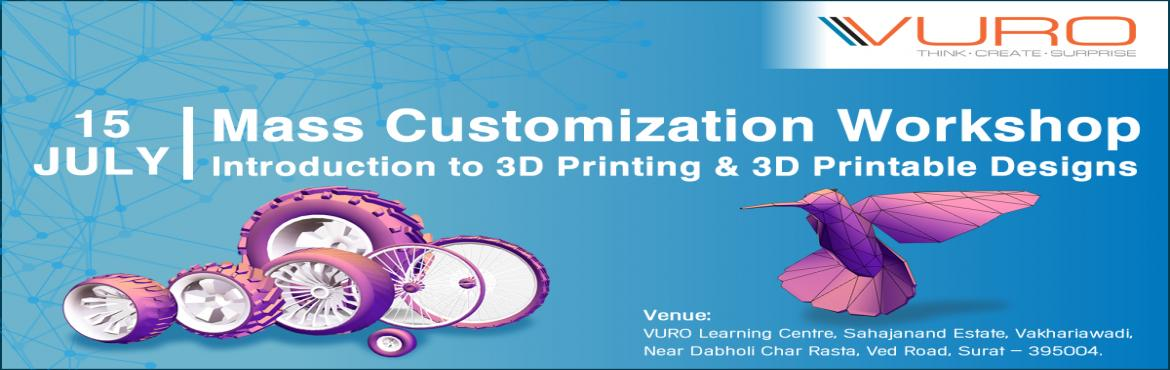 Book Online Tickets for Workshop on Mass Customization , Surat.  Mass Customization workshop will help participants learn and explore the fundamentals of 3D printing & Design—from ideas on paper to printed things.We cover all aspects of 3D printing: computer aided design, 3D modelling, 3d Printing