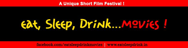 Eat, Sleep, Drink...Movies - A Unique Short Film Festival !