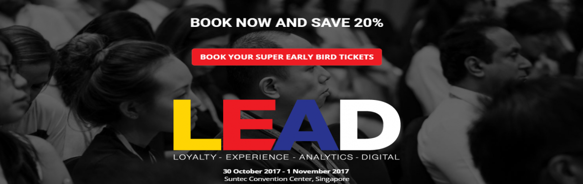 Book Online Tickets for LEAD 2017 -  LOYALTY. EXPERIENCE.  ANALY, Singapore. WHAT IS LEAD? Asia's premium event for the modern marketer returns in 2017, hot on the heels of our best ever event in 2016.  With more than 600 leading marketing players attending the 2017 edition, we'll explore the four key pillars