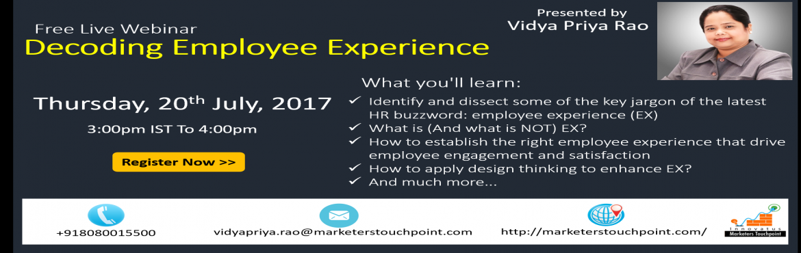 Book Online Tickets for Free Live Webinar : Decoding Employee Ex, Mumbai.   Here\'s the quick pitch:   Regardless of the nature of your business and digital readiness, your customers (every single one of them) has changed with their exposure to digital media, and so have your employees. They are no longer looking