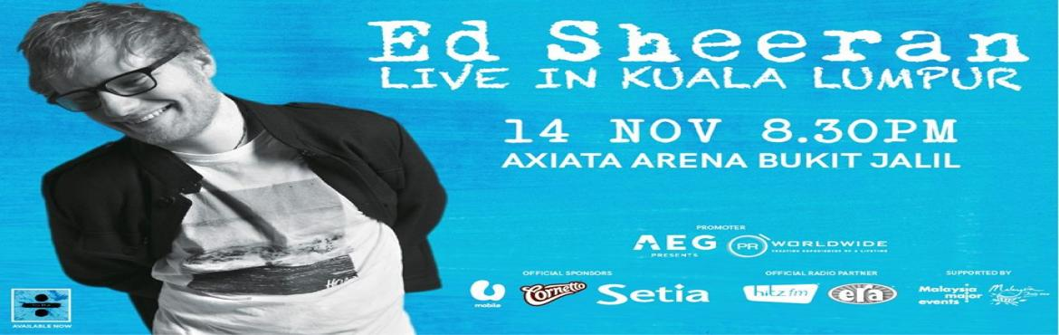 Book Online Tickets for Ed Sheeran Live In Kuala Lumpur 2017, Kuala Lump. Ed Sheeran Live In Kuala Lumpur 2017   AEG Presents and PR Worldwide are proud to announce that Ed Sheeran will return to Kuala Lumpur and bring his highly anticipated tour of 2017. The concert will take place at Axiata Arena, Bukit Jalil o