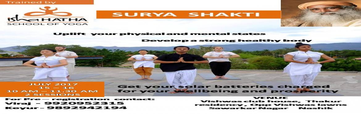Book Online Tickets for Isha Hatha Yoga - Surya Shakti, Nashik.  Surya Shakti is an active form of the Sun Salutation. It is an ancient yogic practice which is a powerful sequence of 18 postures. It is designed as a holistic process for great physical fitness. \