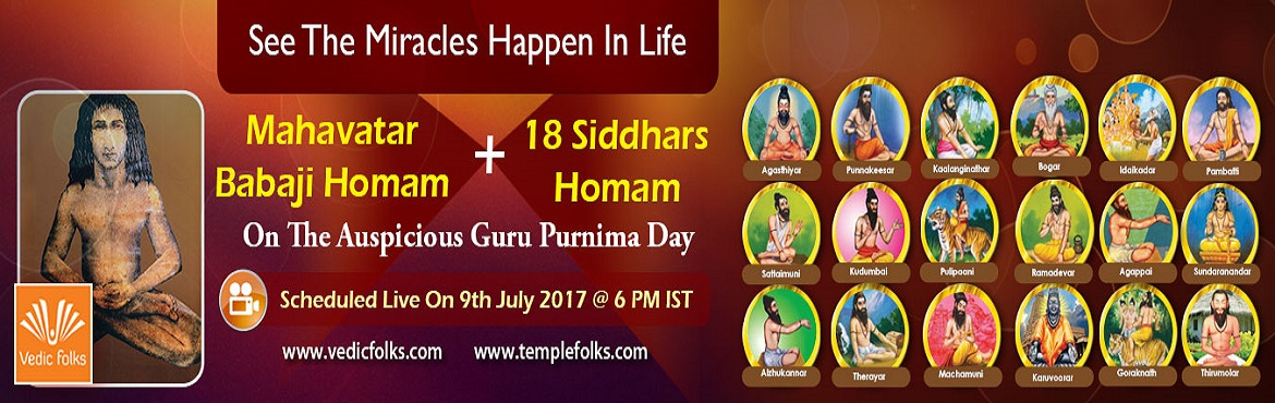 Book Online Tickets for Guru Purnima 2017, Chennai. Guru Purnima Special Mahaavatar Babaji Homam + 18 Siddhars Homam Brings Multiple Boons To Your Life Scheduled Live On 9th July 2017 @ 6 PM IST Vedicfolks is revering the great saints of India whose contributions to humanity in the fields of medicine,
