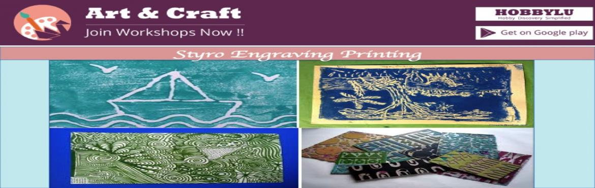 Book Online Tickets for Styro Engraved Printing By Hobbylu, Hyderabad.   Styro Engraved Printing   Day:  Saturday Date: July 8th Time: 10.30 am – 12.30 pm Fee    :  Rs.400 per person   An art form where an artist creates a carving into a material base (an stencil), paint it