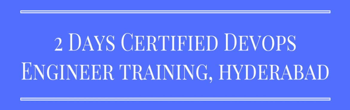Book Online Tickets for 2 Days Certified DevOps Engineer Trainin, Hyderabad.   Overview   Become Certified DevOps Engineer by joining 2 Days Instructor-led Training Program in your city (Noida, Bengaluru, Pune, Chennai, Hyderabad, Gurgaon, Chandigarh, Mumbai. See links below. Call 9818111870). This interactive 2-day