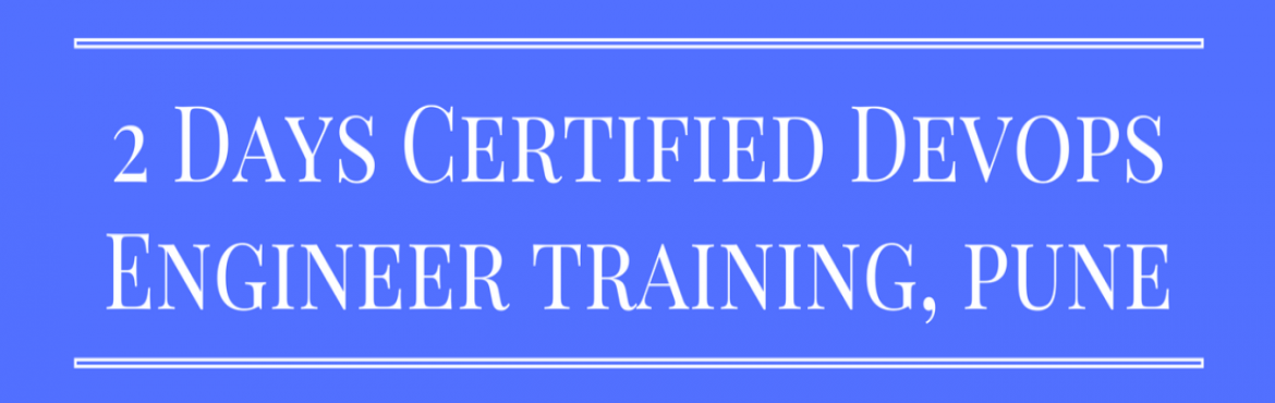 Book Online Tickets for 2 Days Certified DevOps Engineer Trainin, Pune.   Overview   Become Certified DevOps Engineer by joining 2 Days Instructor-led Training Program in your city (Noida, Bengaluru, Pune, Chennai, Hyderabad, Gurgaon, Chandigarh, Mumbai. See links below. Call 9818111870). This interactive 2-day
