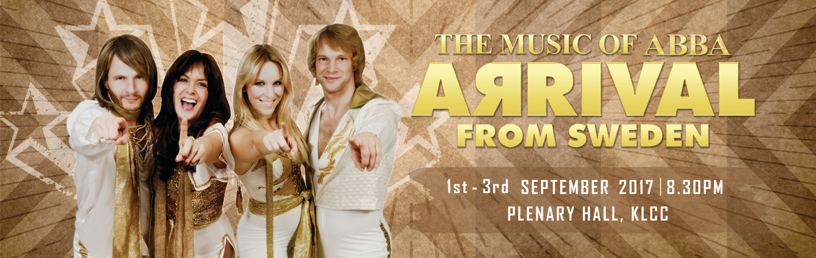 Book Online Tickets for The Music Of ABBA - Arrival from Sweden, Kuala Lump. Arrival from Sweden – The Music of ABBAFamed for classic hits like Mamma Mia, Gimme! Gimme! Gimme!, and Dancing Queen among others, it does not take long for one to recall the legendary and globally-renowned pop band ABBA.Though the band member