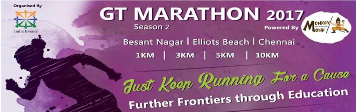 Book Online Tickets for GT Marathon 2017 2nd Edition, Chennai. Just Keep Running for a Further Frontiers through Education Run Category:-  10km Half Marathon 5km Mini Marathon 3km Fun Run 1km Fashion Run (For Kids)  Event Highlights:  Medal,& Certificate, Tree Saplings for all participants. 1st, 2nd, 3rd pla