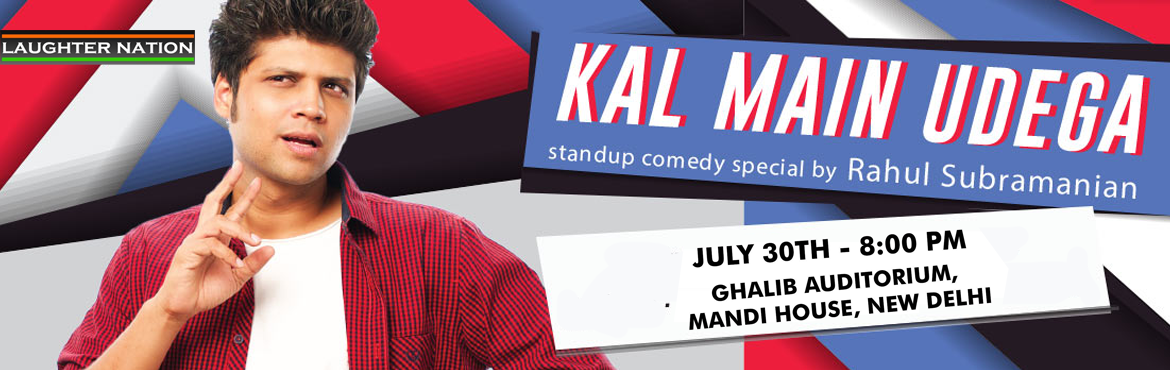 Kal Main Udega - A stand up special by Rahul Subramanian