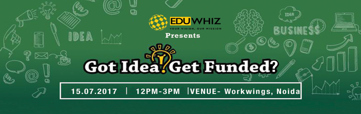Got Idea? Get Funded?