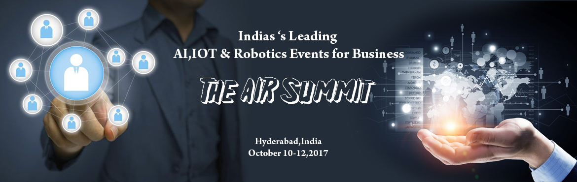 Book Online Tickets for The AIR Summit - World of Artificial Int, Hyderabad.   The AIR Summit - Hyderabad is a World of Artificial Intelligence, IoT & Robotics. Theme: Smart Cities, Smart Homes, Smart Healthcare system, Industrial Automation, Safe Workplace & Smart Transportation system   For more details pl