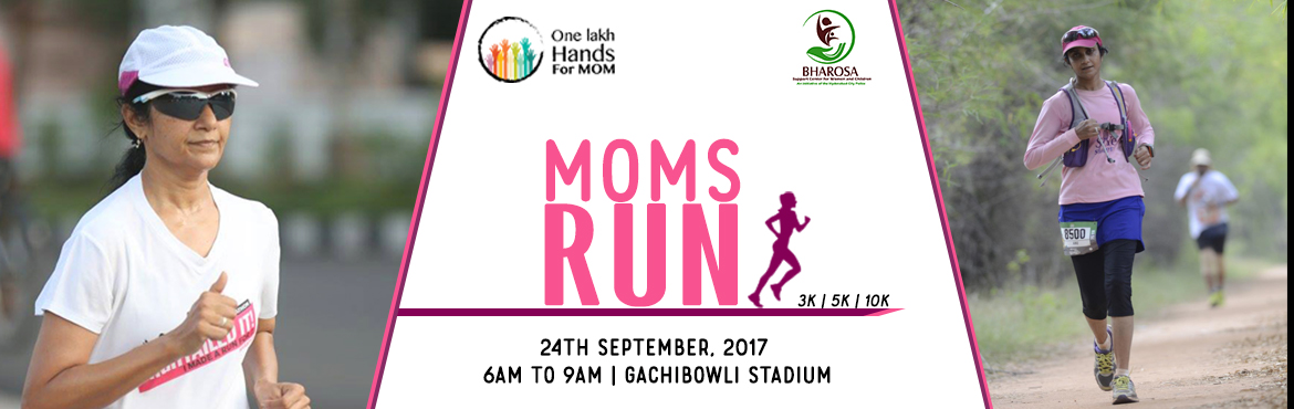Book Online Tickets for MOMS RUN , Hyderabad. IF YOU ARE A SON or a DAUGHTER, When you were growing up, who was the one person who was always there when you woke up, made sure you ate before you rushed out of the door, had meals on the table when you returned, listened to you when you needed to