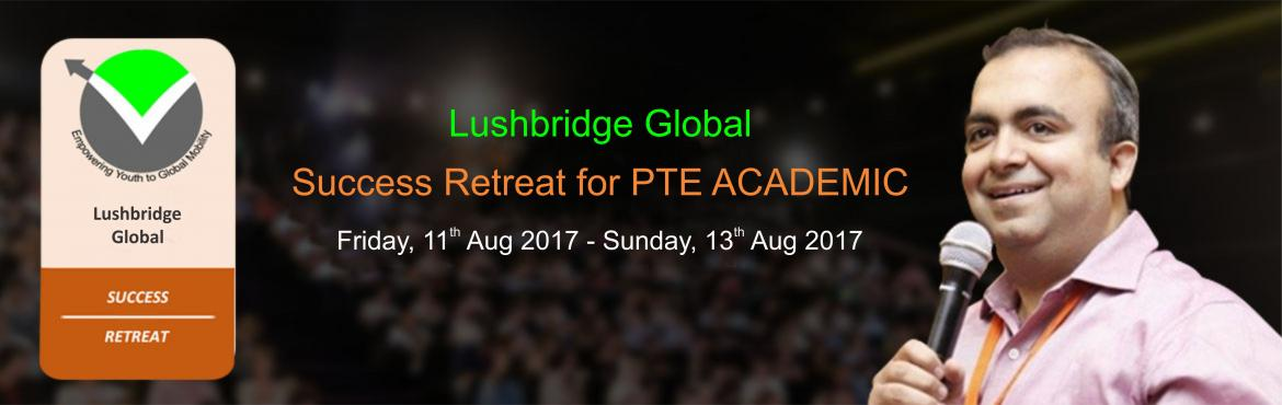 Book Online Tickets for Lushbridge Global  Success Retreat PTE A, Bengaluru. This three-day PTE Academic retreat involves face-to-face training with Nitin Dang, Founder, Test Preparation Coach and College Admissions Consultant at Lushbridge Global Education Consultants. He has trained over 500 students across multiple g