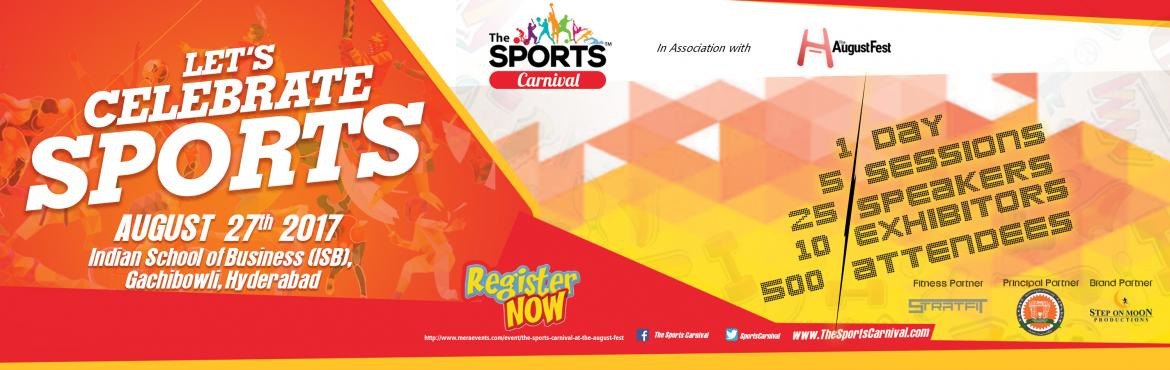 Book Online Tickets for The Sports Carnival at The August Fest, Hyderabad. The Sports Carnivalis India'sfirst interactive Sports Conclave where Sports are Discussed, Showcased & Celebrated.The Sports Carnivalis a Day long event where Sports Persons(Players / Athletes), Coaches / Trainers, T