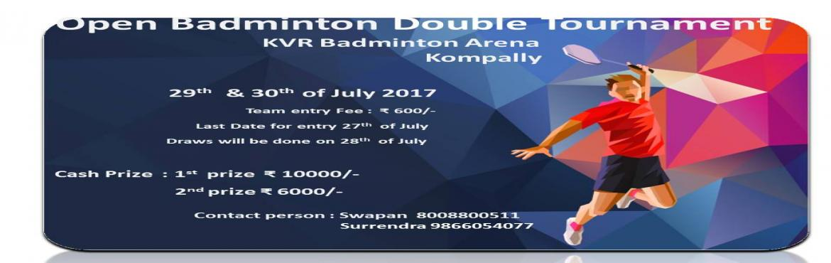 Book Online Tickets for Open Badminton Doubles Tournment, Hyderabad.   Open Badminton Double Tournament  KVR Badminton Arena Kompally 29th  & 30th of July 2017       Team entry Fee :  ₹ 600/-                         &n