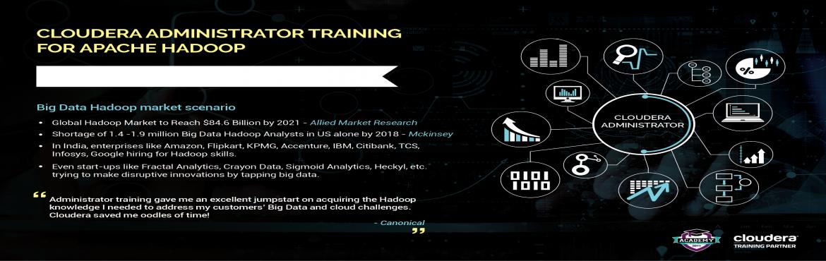 Book Online Tickets for Cloudera Administrator Training l Bangal, Bangalore. Cloudera Administrator Training for Apache Hadoop  This four-day administrator training course for Apache Hadoop provides a comprehensive understanding of all the steps necessary to operate and maintain Hadoop clusters. From installation and con